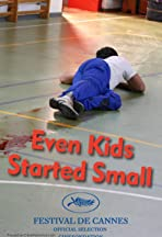 Even Kids Started Small