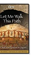 Primary image for Let Me Walk This Path: The Faith and Martyrdom in Japan