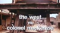The West vs. Colonel MacKenzie