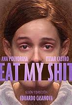 Eat My Shit