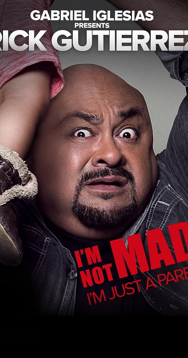Gabriel Iglesias Presents Rick Gutierrez: I'm Not Mad. I'm Just a Parent. ( 2014) - IMDb