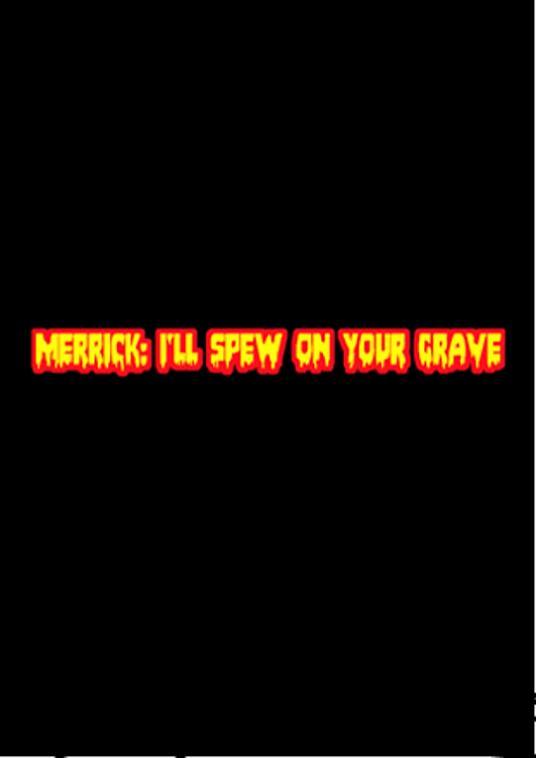 Merrick: I'll Spew on Your Grave