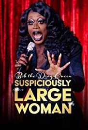 Bob the Drag Queen: Suspiciously Large Woman