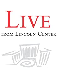 Live from Lincoln Center Poster - TV Show Forum, Cast, Reviews