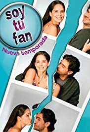 Soy tu fan Poster - TV Show Forum, Cast, Reviews