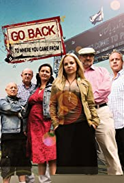 Go Back to Where You Came From Poster - TV Show Forum, Cast, Reviews