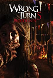 Wrong Turn 5: Bloodlines (2012) Poster - Movie Forum, Cast, Reviews