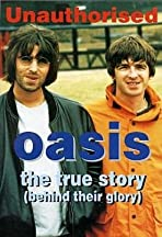 Oasis: The True Story (Behind Their Glory) Unauthorised