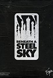 Beneath a Steel Sky (1994) Poster - Movie Forum, Cast, Reviews