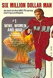 The Six Million Dollar Man: Wine, Women and War (1973) Poster - Movie Forum, Cast, Reviews