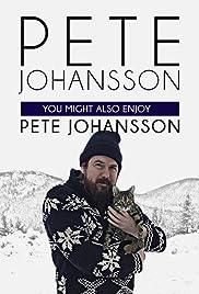 Pete Johansson: You Might also Enjoy Pete Johansson Poster