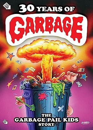 30 Years of Garbage: The Garbage Pail Kids Story (2017)