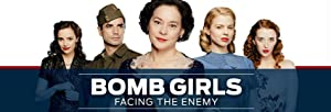Bomb Girls: Facing The Enemy