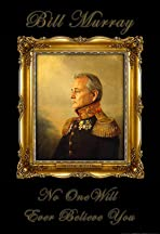 Bill Murray: No One Will Ever Believe You