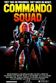 Commando Squad (1987) Poster - Movie Forum, Cast, Reviews
