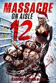 Massacre on Aisle 12(2016) Poster - Movie Forum, Cast, Reviews
