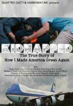 Kidnapped: The True Story of How I Made America Great Again