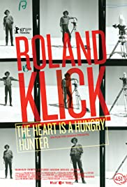 Roland Klick: The Heart Is a Hungry Hunter Poster