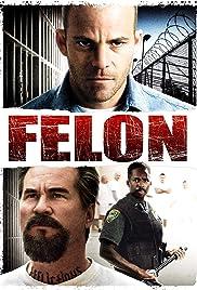 Felon(2008) Poster - Movie Forum, Cast, Reviews