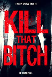 Kill That Bitch (2014) Poster - Movie Forum, Cast, Reviews