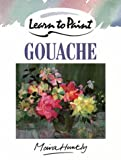 Learn to Paint Gouache (Collins Learn to Paint), Huntly, Moira