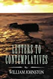 Letters to contemplatives / by William Johnston