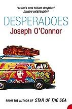 Desperadoes by Joseph O'Connor
