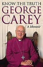 Know the Truth: A Memoir by George Carey