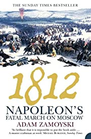 1812: Napoleon's Fatal March on Moscow af…