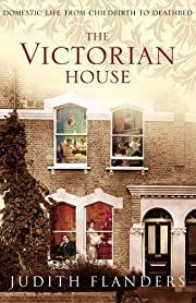 The Victorian house : domestic life from…
