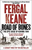 Road of Bones: The Epic Siege of Kohima 1944: The Siege of Kohima 1944 - The Epic Story of the Last Great Stand of Empire