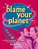 Blame your planet : a wicked astrological tour through the darkside zodiac / Stella Hyde