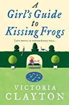 A Girl's guide to Kissing Frogs by…