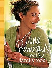 Tana Ramsay's Real Family Food: Delicious…