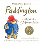 Paddington: My Book of Marmalade by Michael…