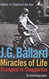 Miracles of life : Shanghai to Shepperton : an autobiography / J.G. Ballard