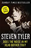 Does the noise in my head bother you? : the autobiography / Steven Tyler with David Dalton