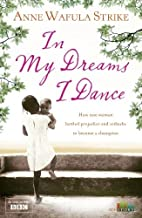 In My Dreams I Dance by Anne Wafula-Strike
