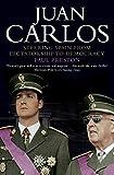 Juan Carlos : steering Spain from dictatorship to democracy / Paul Preston