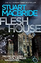 Flesh House (Logan McRae, Book 4) by Stuart…