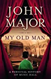 My old man. : A personal history of music hall