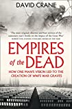 Empires of the dead : how one man's vision led to the creation of WW1's war graves / David Crane
