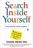 Search Inside Yourself: Increase Productivity, Creativity and Happiness