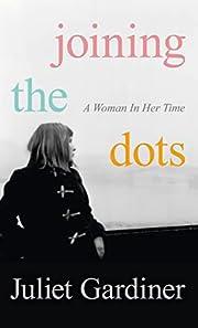 Joining the Dots por Juliet Gardiner