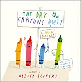 The day the crayons quit / by Drew Daywalt ; pictures by Oliver Jeffers