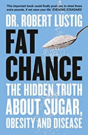 Fat Chance: The Hidden Truth About Sugar,…