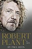Robert Plant : a life / Paul Rees