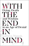 With the End in Mind: Dying, Death and Wisdom in an Age of Denial Book