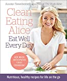 Clean Eating Alice Eat Well Every Day: Nutritious, healthy recipes for life on the go [Signed edition]