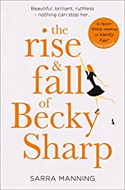 The Rise and Fall of Becky Sharp by Sarra…